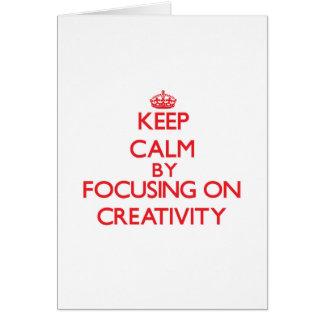 Keep Calm by focusing on Creativity Greeting Card