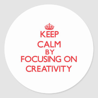 Keep Calm by focusing on Creativity Round Stickers