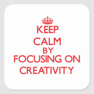 Keep Calm by focusing on Creativity Square Stickers