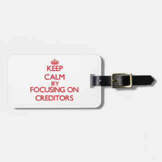 Keep Calm by focusing on Creditors Bag Tag