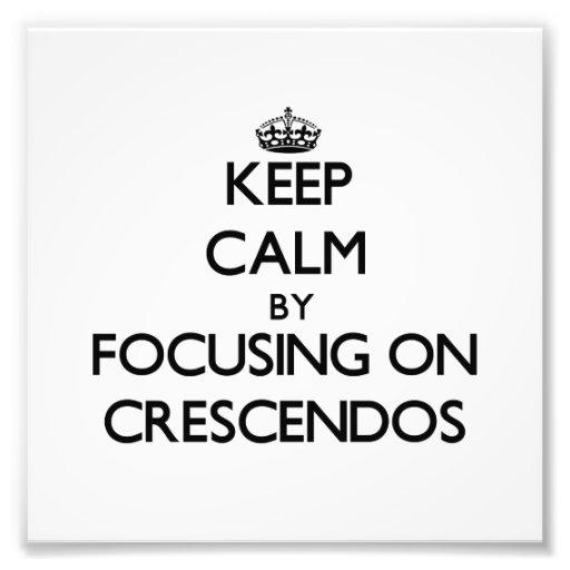 Keep Calm by focusing on Crescendos Art Photo