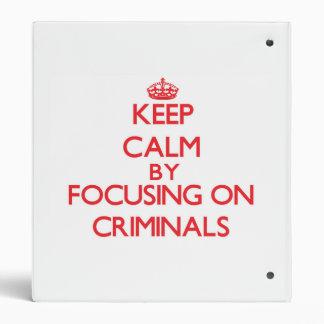 Keep Calm by focusing on Criminals Vinyl Binders