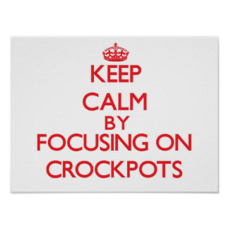 Keep Calm by focusing on Crockpots Poster