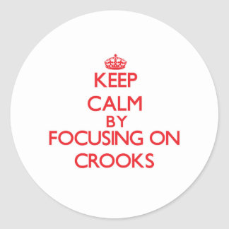Keep Calm by focusing on Crooks Round Stickers