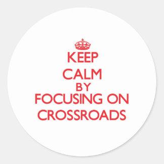 Keep Calm by focusing on Crossroads Sticker
