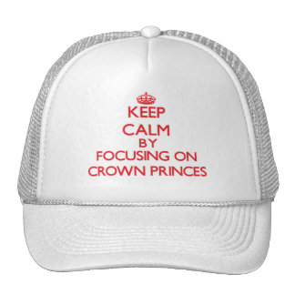Keep Calm by focusing on Crown Princes Trucker Hat