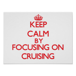 Keep Calm by focusing on Cruising Posters