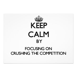 Keep Calm by focusing on Crushing the Competition Personalized Announcement