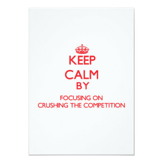 "Keep Calm by focusing on Crushing the Competition 5"" X 7"" Invitation Card"