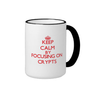 Keep Calm by focusing on Crypts Coffee Mugs