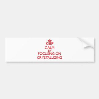 Keep Calm by focusing on Crystallizing Bumper Sticker