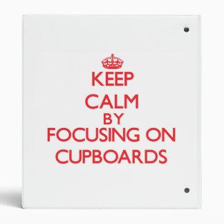 Keep Calm by focusing on Cupboards 3 Ring Binders