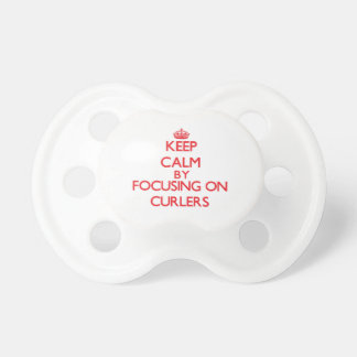 Keep Calm by focusing on Curlers Baby Pacifiers