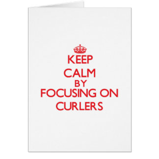 Keep Calm by focusing on Curlers Cards