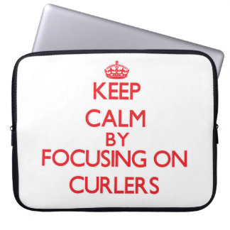 Keep Calm by focusing on Curlers Laptop Computer Sleeves
