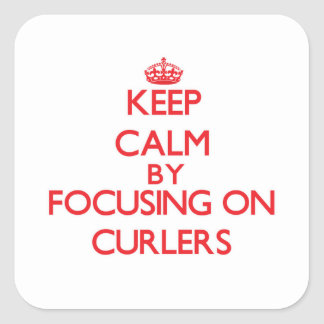 Keep Calm by focusing on Curlers Square Sticker