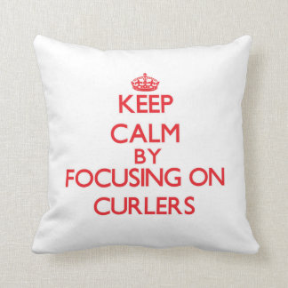 Keep Calm by focusing on Curlers Throw Pillows