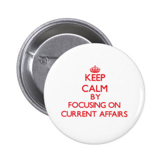 Keep Calm by focusing on Current Affairs Pinback Buttons