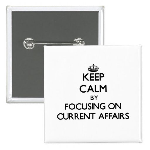 Keep Calm by focusing on Current Affairs Pinback Button