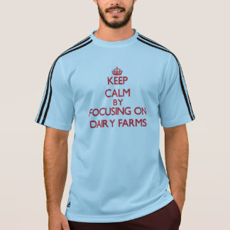 Keep Calm by focusing on Dairy Farms Tee Shirts