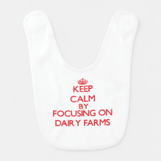 Keep Calm by focusing on Dairy Farms Bibs