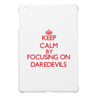 Keep Calm by focusing on Daredevils Cover For The iPad Mini