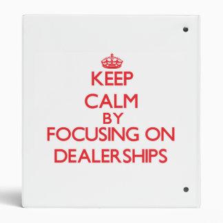 Keep Calm by focusing on Dealerships 3 Ring Binder
