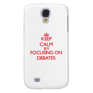 Keep Calm by focusing on Debates Samsung Galaxy S4 Cases