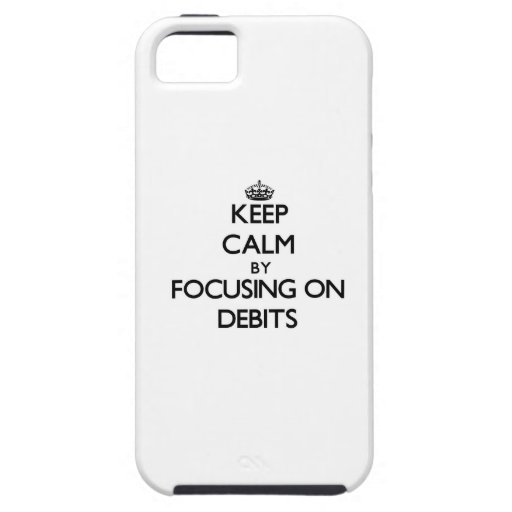 Keep Calm by focusing on Debits iPhone 5/5S Case