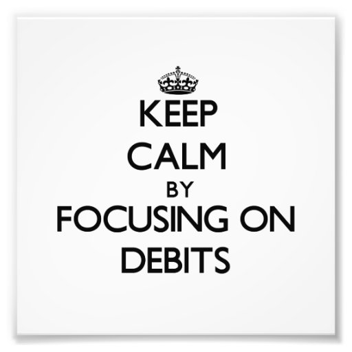 Keep Calm by focusing on Debits Photo Print