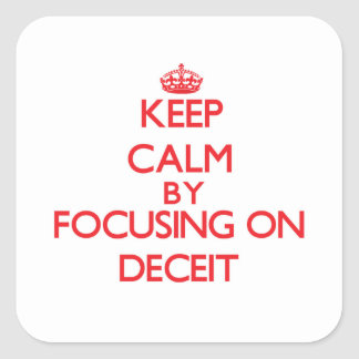 Keep Calm by focusing on Deceit Square Stickers