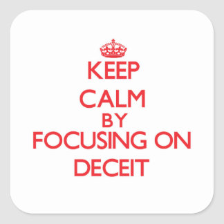Keep Calm by focusing on Deceit Stickers