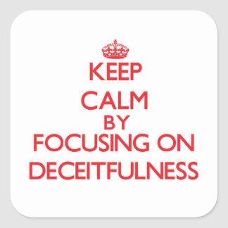 Keep Calm by focusing on Deceitfulness Stickers
