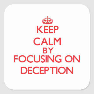 Keep Calm by focusing on Deception Square Sticker