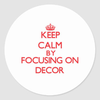 Keep Calm by focusing on Decor Stickers