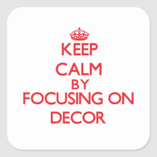 Keep Calm by focusing on Decor Square Sticker
