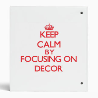 Keep Calm by focusing on Decor Vinyl Binder