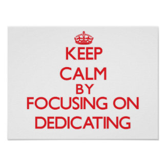 Keep Calm by focusing on Dedicating Poster