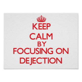Keep Calm by focusing on Dejection Posters