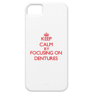 Keep Calm by focusing on Dentures iPhone 5 Cases