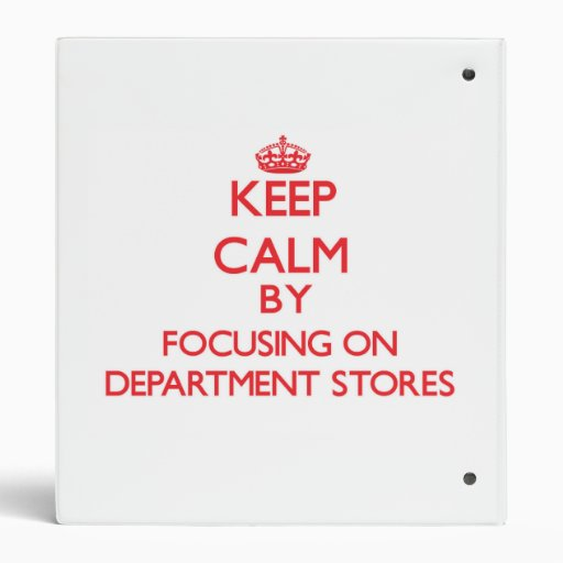 Keep Calm by focusing on Department Stores 3 Ring Binder
