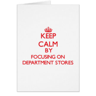 Keep Calm by focusing on Department Stores Cards