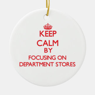 Keep Calm by focusing on Department Stores Ornament