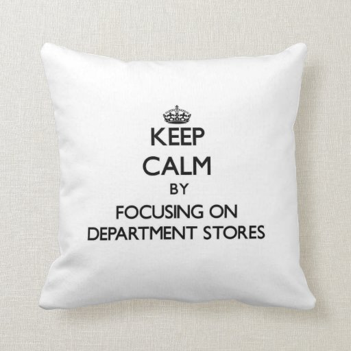 Keep Calm by focusing on Department Stores Throw Pillows