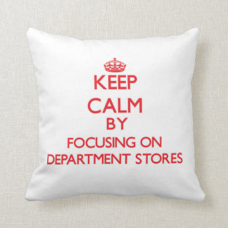 Keep Calm by focusing on Department Stores Pillow