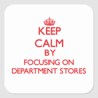 Keep Calm by focusing on Department Stores Square Stickers