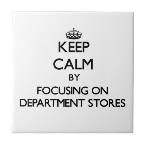 Keep Calm by focusing on Department Stores Tiles