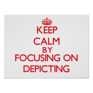 Keep Calm by focusing on Depicting Print