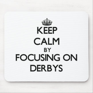 Keep Calm by focusing on Derbys Mouse Pad