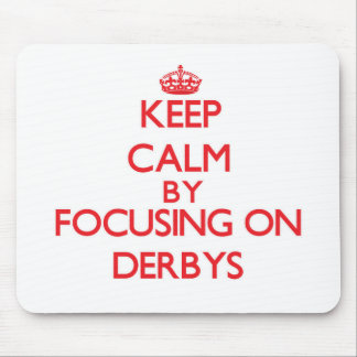 Keep Calm by focusing on Derbys Mousepads